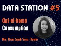 Data Station #5 – Thị trường tiêu dùng bên ngoài: Hiểu rõ tiềm năng để tăng trưởng
