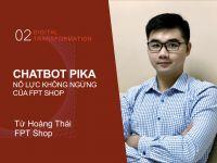 Digital Transformation #2: Chatbot Pika - Nỗ lực không ngừng của FPT Shop