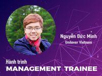 Hành trình Management Trainee #2 - Nguyễn Đức Minh @ Unilever: Vươn ra biển lớn