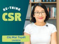 Re-think CSR #6 – Chị Mai Tuyết @ UNIBEN: CSR là một nền tảng để truyền thông giá trị doanh nghiệp