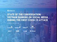 cMetric: Báo cáo Tổng quan thảo luận về Ngành Ngân hàng trên Social Media trước làn sóng COVID-19 thứ nhất