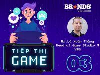 """Tiếp thị Game #3 – Head of Game Studio 3, VNG: """"Tiếp thị cho Game Online, vùng đất hứa của sự sáng tạo"""""""