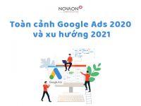 Góc nhìn toàn cảnh Google Ads 2020 và xu hướng 2021
