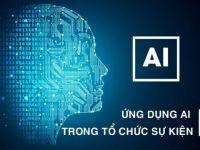 Trí tuệ nhân tạo và những ứng dụng của AI trong tổ chức sự kiện