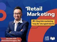 """Retail Marketing #1: Công thức marketing """"may đo"""" cho ngành bán lẻ"""