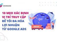 10 mẹo nhắm mục tiêu theo vị trí địa lý trong Google Ads để tối đa hoá lợi nhuận